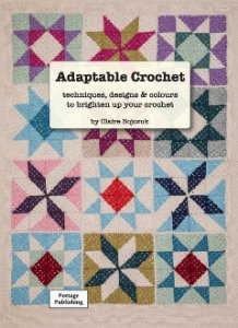 Adaptable Crochet by Claire Bojczuk